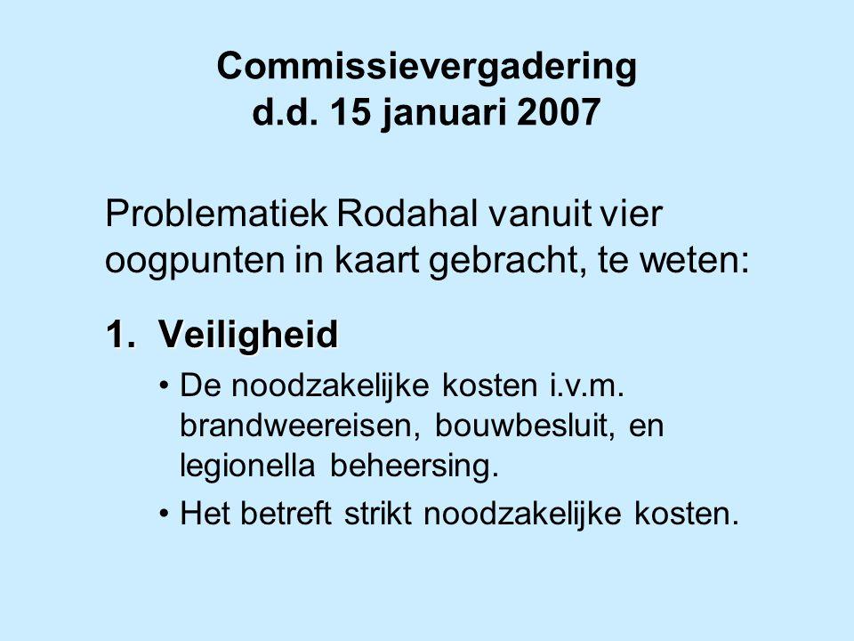 Commissievergadering d.d. 15 januari 2007 Problematiek Rodahal vanuit vier oogpunten in kaart gebracht, te weten: 1.Veiligheid De noodzakelijke kosten