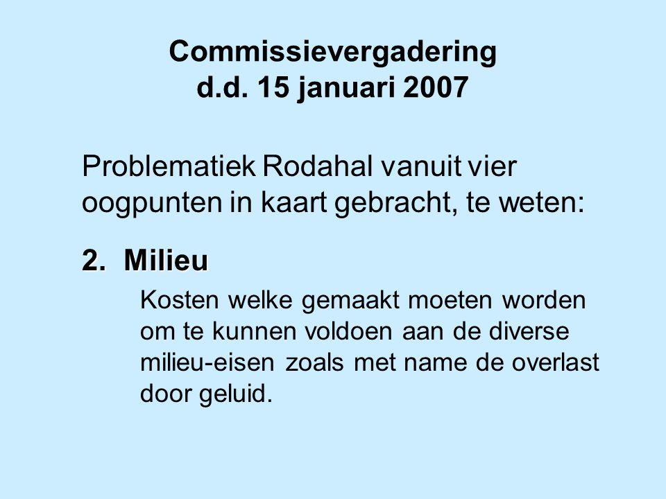 Commissievergadering d.d. 15 januari 2007 Problematiek Rodahal vanuit vier oogpunten in kaart gebracht, te weten: 2.Milieu Kosten welke gemaakt moeten