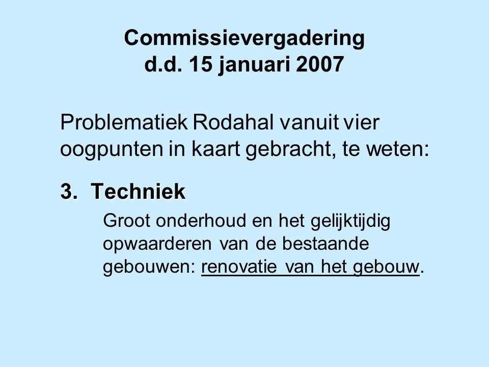 Commissievergadering d.d. 15 januari 2007 Problematiek Rodahal vanuit vier oogpunten in kaart gebracht, te weten: 3.Techniek Groot onderhoud en het ge