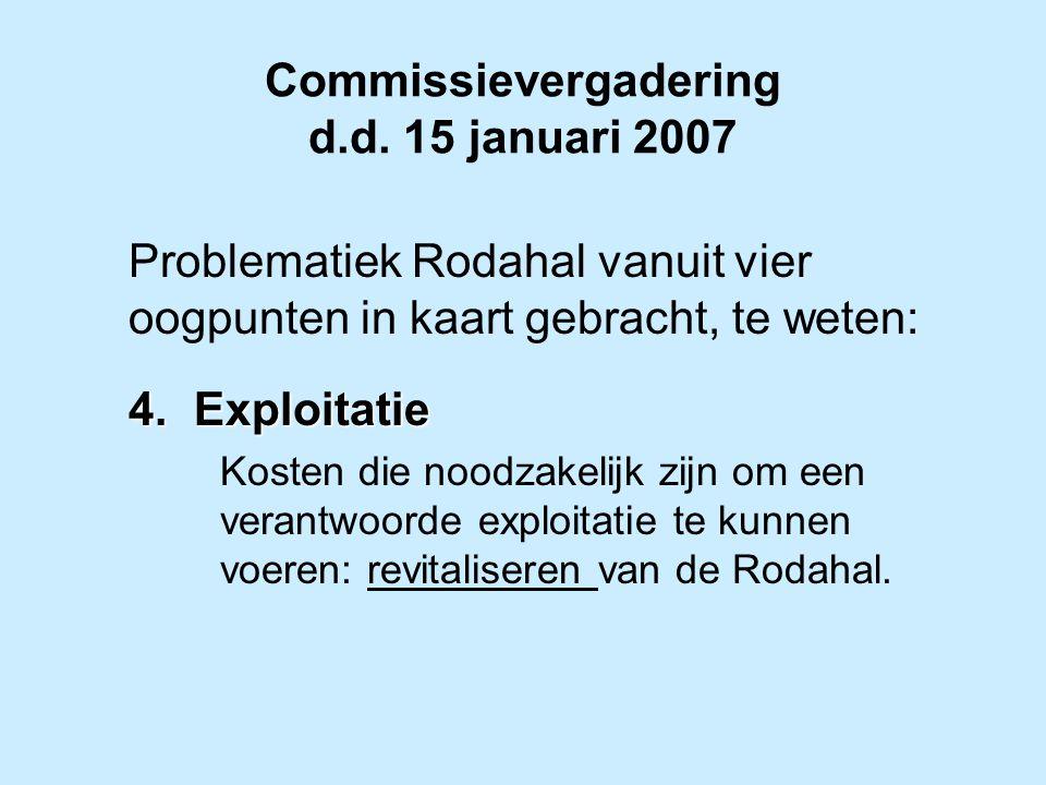 Commissievergadering d.d. 15 januari 2007 Problematiek Rodahal vanuit vier oogpunten in kaart gebracht, te weten: 4.Exploitatie Kosten die noodzakelij
