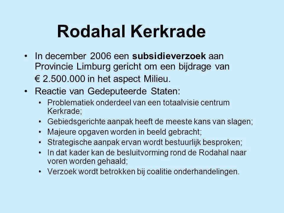 Rodahal Kerkrade In december 2006 een subsidieverzoek aan Provincie Limburg gericht om een bijdrage van € 2.500.000 in het aspect Milieu.
