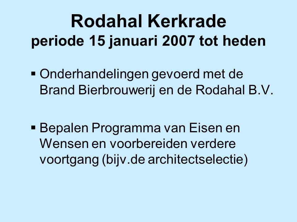 Rodahal Kerkrade periode 15 januari 2007 tot heden  Onderhandelingen gevoerd met de Brand Bierbrouwerij en de Rodahal B.V.  Bepalen Programma van Ei