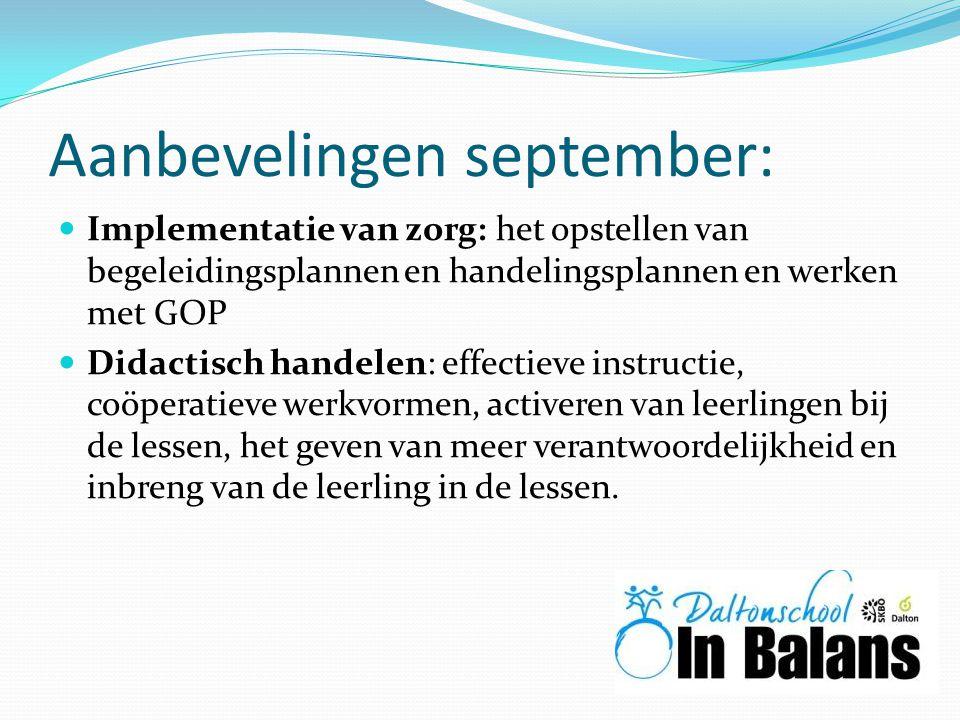 Aanbevelingen september: Implementatie van zorg: het opstellen van begeleidingsplannen en handelingsplannen en werken met GOP Didactisch handelen: eff