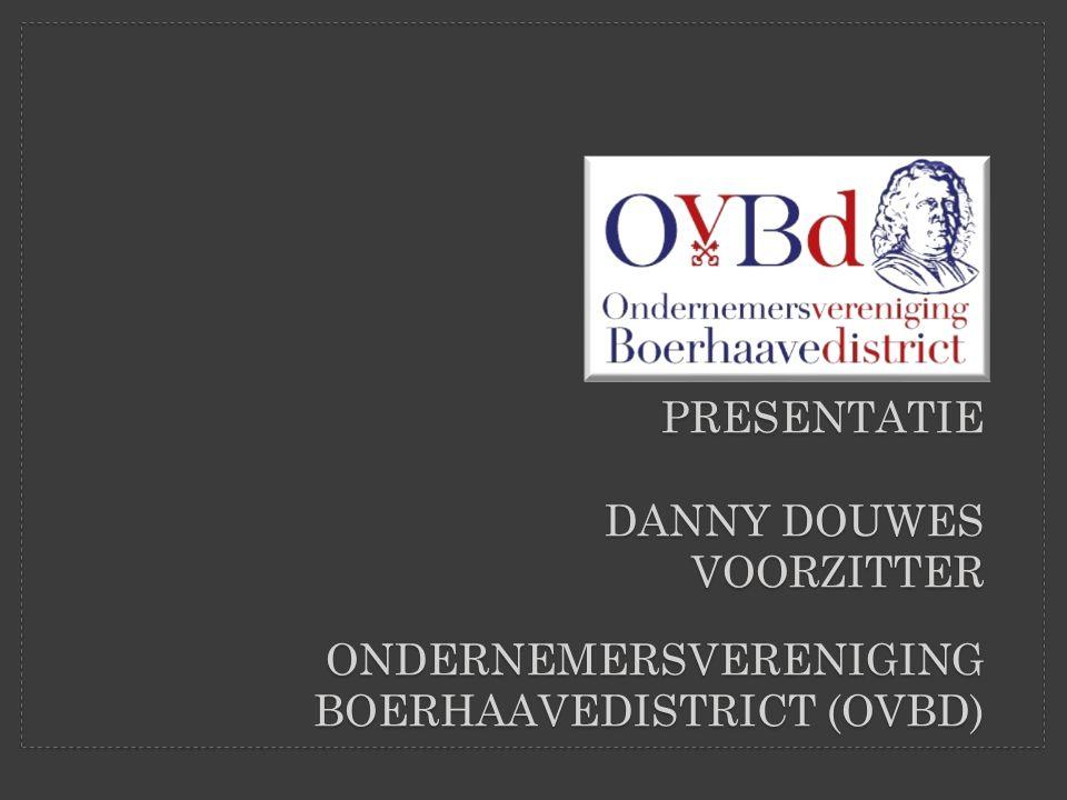 PRESENTATIE DANNY DOUWES VOORZITTER ONDERNEMERSVERENIGING BOERHAAVEDISTRICT (OVBD)