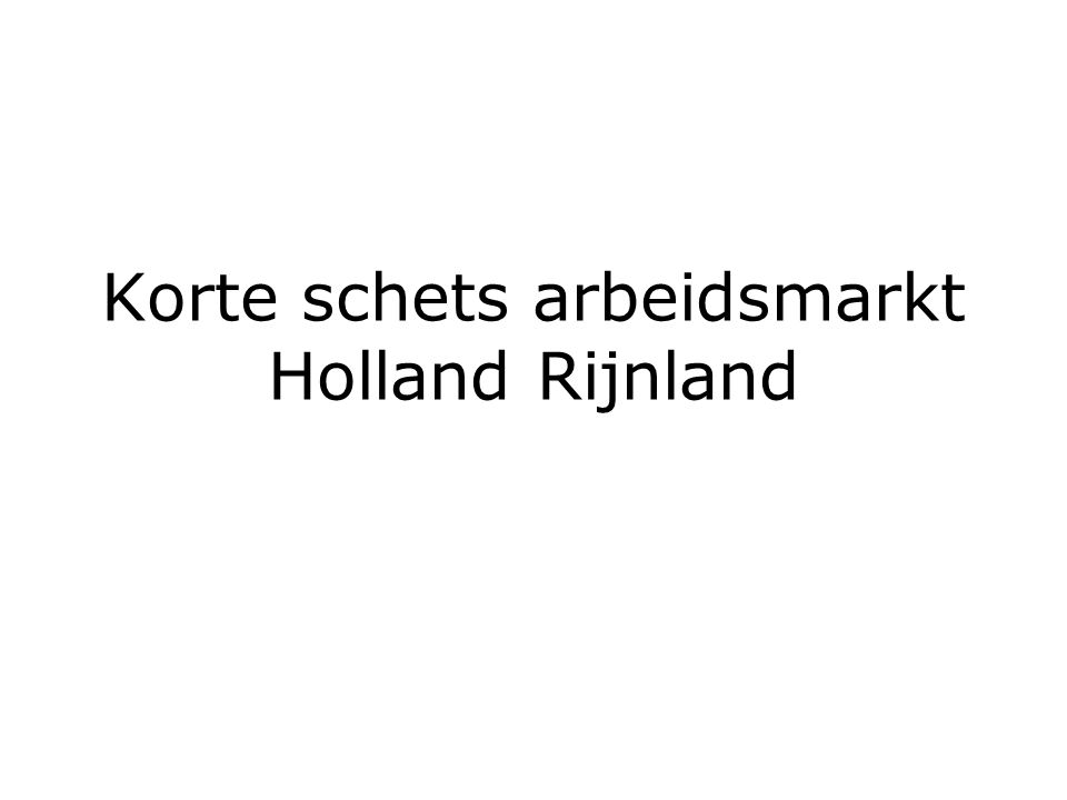 Korte schets arbeidsmarkt Holland Rijnland