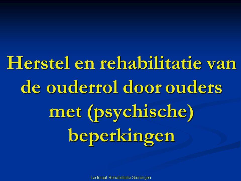 Lectoraat Rehabilitatie Groningen Huidig functioneren van de ouder Huidig functioneren van de ouder Wie ben ik en wie is mijn kind.