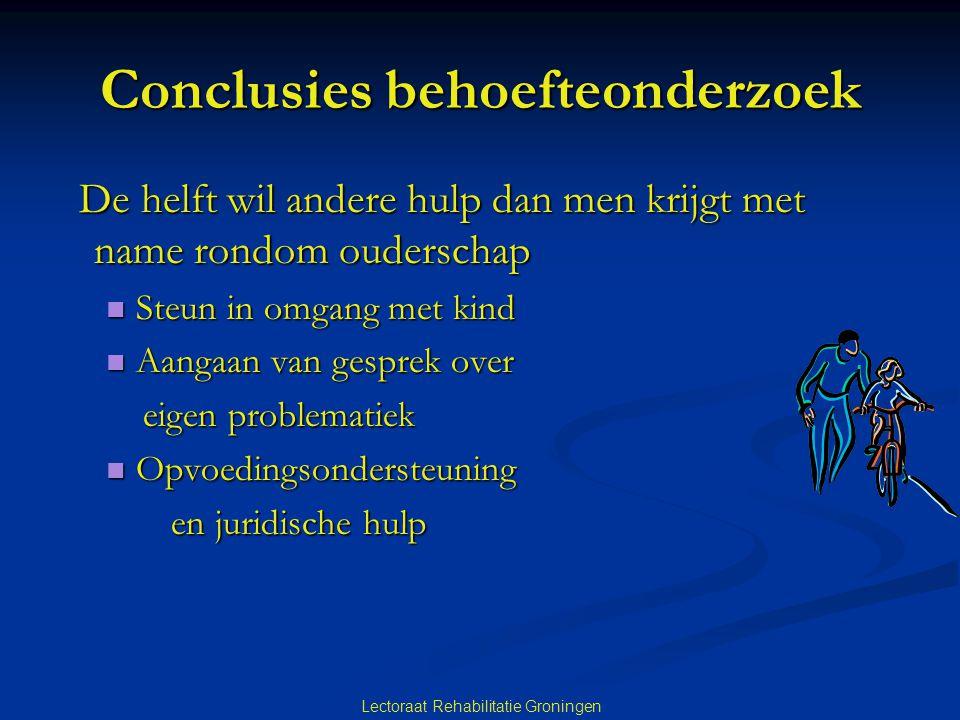 Lectoraat Rehabilitatie Groningen Conclusies behoefteonderzoek De helft wil andere hulp dan men krijgt met name rondom ouderschap De helft wil andere