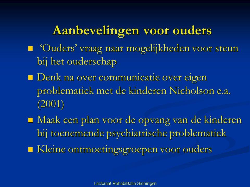 Lectoraat Rehabilitatie Groningen Aanbevelingen voor ouders 'Ouders' vraag naar mogelijkheden voor steun bij het ouderschap 'Ouders' vraag naar mogeli
