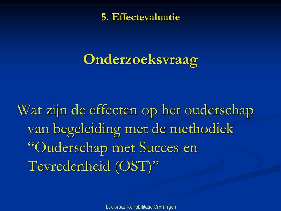 """Lectoraat Rehabilitatie Groningen 5. Effectevaluatie Onderzoeksvraag Wat zijn de effecten op het ouderschap van begeleiding met de methodiek """"Oudersch"""