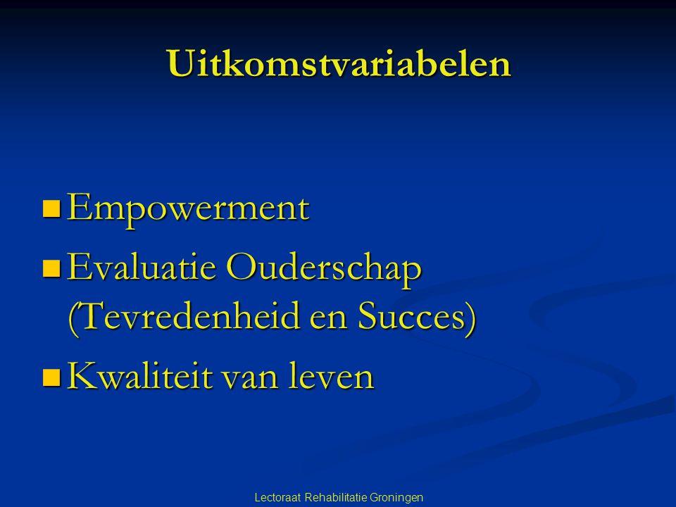 Lectoraat Rehabilitatie Groningen Uitkomstvariabelen Empowerment Empowerment Evaluatie Ouderschap (Tevredenheid en Succes) Evaluatie Ouderschap (Tevre