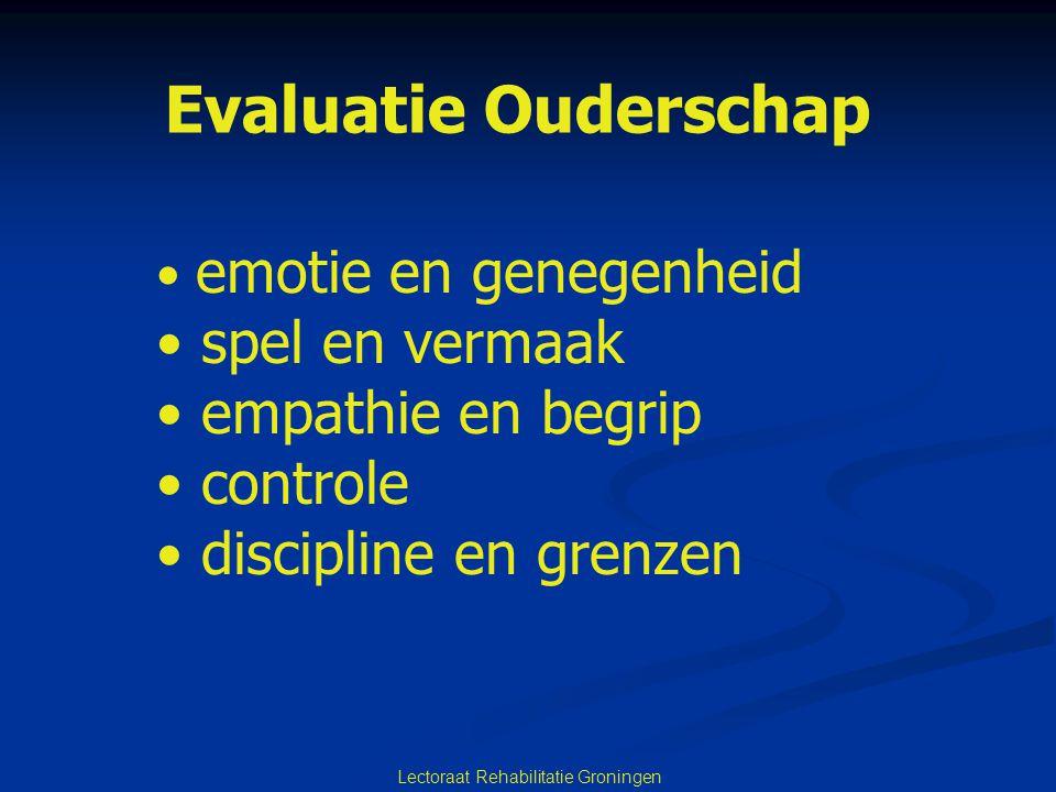 Lectoraat Rehabilitatie Groningen emotie en genegenheid spel en vermaak empathie en begrip controle discipline en grenzen Evaluatie Ouderschap
