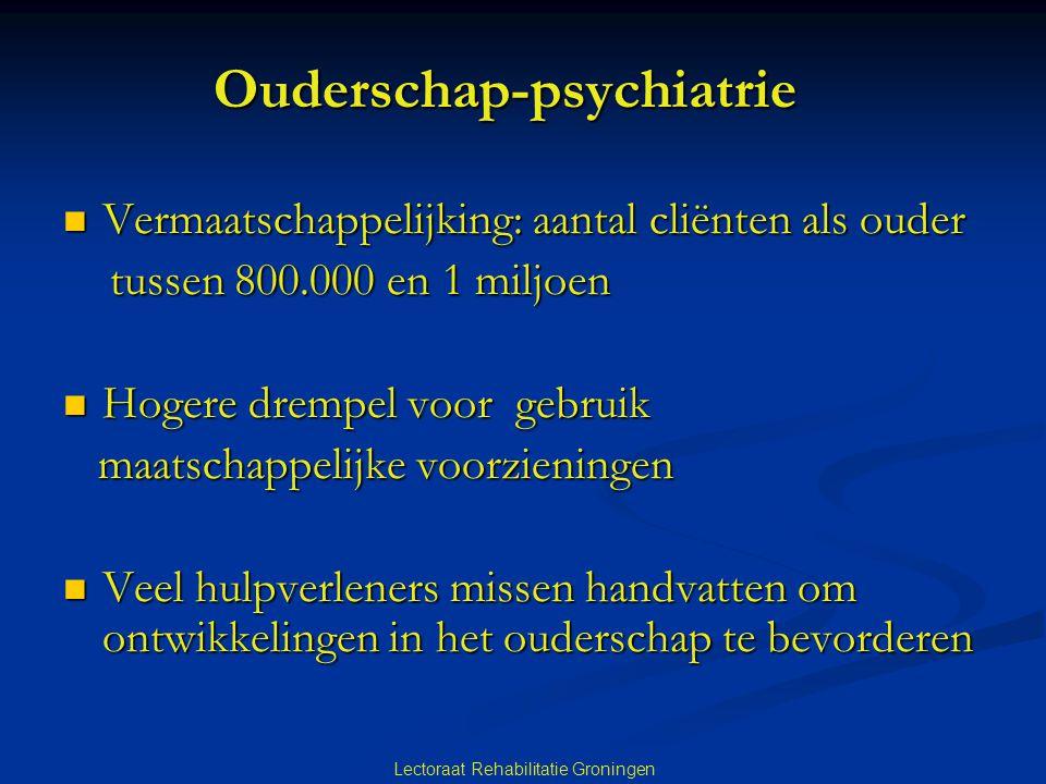 Lectoraat Rehabilitatie Groningen Ouderschap-psychiatrie Vermaatschappelijking: aantal cliënten als ouder Vermaatschappelijking: aantal cliënten als o