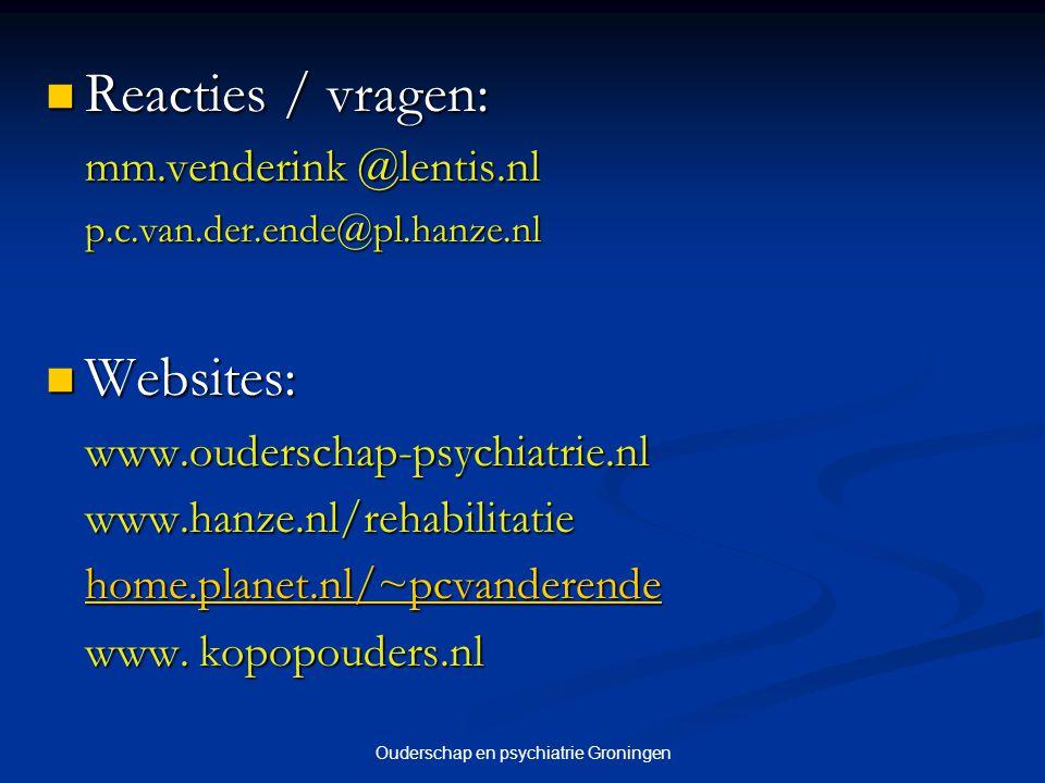 Ouderschap en psychiatrie Groningen Reacties / vragen: Reacties / vragen: mm.venderink @lentis.nl p.c.van.der.ende@pl.hanze.nl p.c.van.der.ende@pl.hanze.nl Websites: Websites:www.ouderschap-psychiatrie.nlwww.hanze.nl/rehabilitatie home.planet.nl/~pcvanderende www.