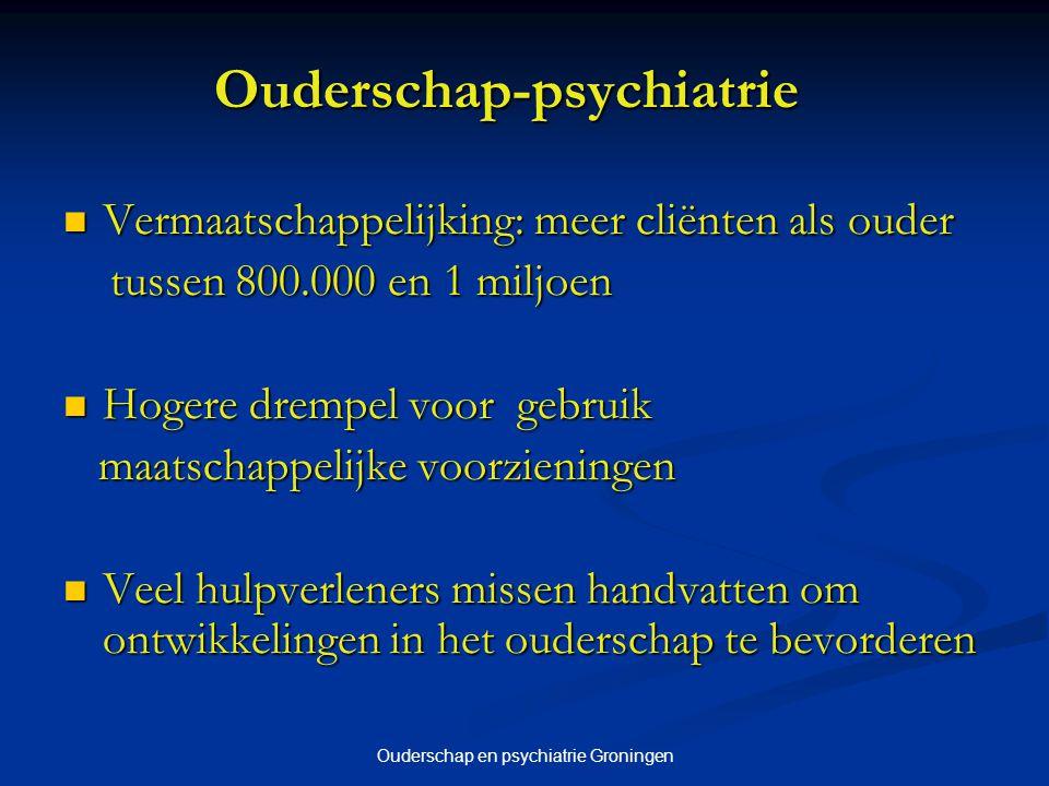 Ouderschap en psychiatrie Groningen Ouderschap-psychiatrie Vermaatschappelijking: meer cliënten als ouder Vermaatschappelijking: meer cliënten als ouder tussen 800.000 en 1 miljoen tussen 800.000 en 1 miljoen Hogere drempel voor gebruik Hogere drempel voor gebruik maatschappelijke voorzieningen maatschappelijke voorzieningen Veel hulpverleners missen handvatten om ontwikkelingen in het ouderschap te bevorderen Veel hulpverleners missen handvatten om ontwikkelingen in het ouderschap te bevorderen