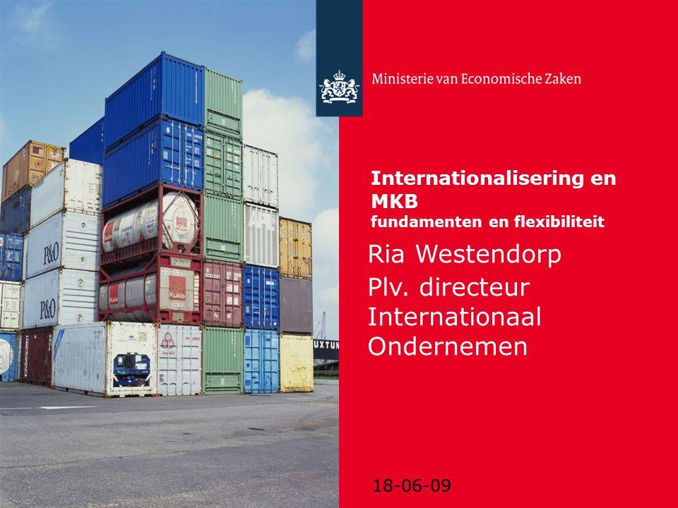 18-06-09 Internationalisering en MKB fundamenten en flexibiliteit Ria Westendorp Plv. directeur Internationaal Ondernemen Alternatieve titeldia Hier e