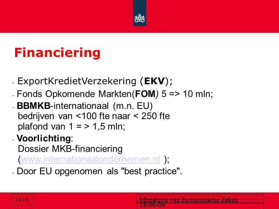 18-06-09 Ministerie van Economische Zaken 18-06-09 Ministerie van Economische Zaken 1010 Financiering ExportKredietVerzekering (EKV); Fonds Opkomende Markten(FOM) 5 => 10 mln; BBMKB-internationaal (m.n.