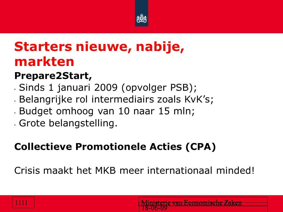 18-06-09 Ministerie van Economische Zaken 18-06-09 Ministerie van Economische Zaken 1111 Starters nieuwe, nabije, markten Prepare2Start, Sinds 1 janua