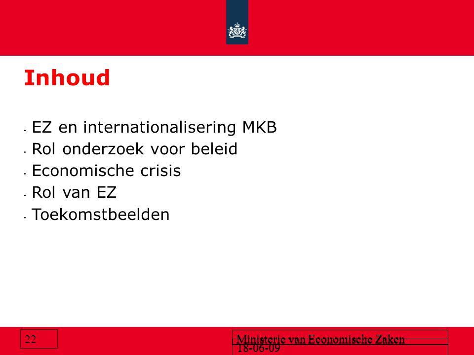 18-06-09 Ministerie van Economische Zaken 18-06-09 Ministerie van Economische Zaken 22 Inhoud EZ en internationalisering MKB Rol onderzoek voor beleid Economische crisis Rol van EZ Toekomstbeelden
