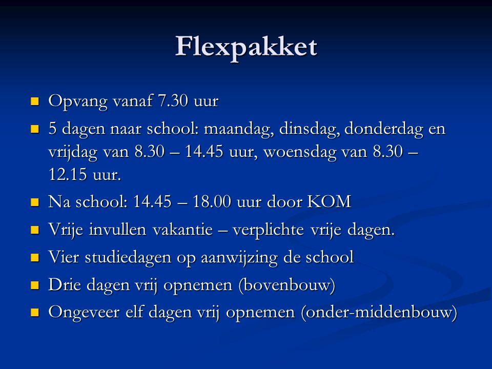 Flexpakket Opvang vanaf 7.30 uur Opvang vanaf 7.30 uur 5 dagen naar school: maandag, dinsdag, donderdag en vrijdag van 8.30 – 14.45 uur, woensdag van