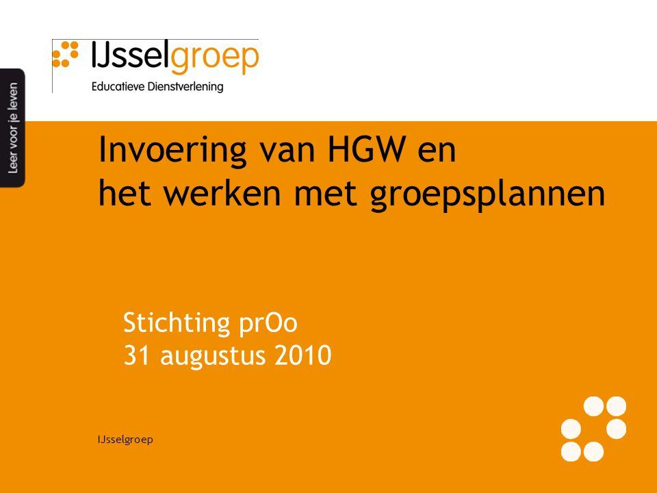 IJsselgroep Invoering van HGW en het werken met groepsplannen Stichting prOo 31 augustus 2010