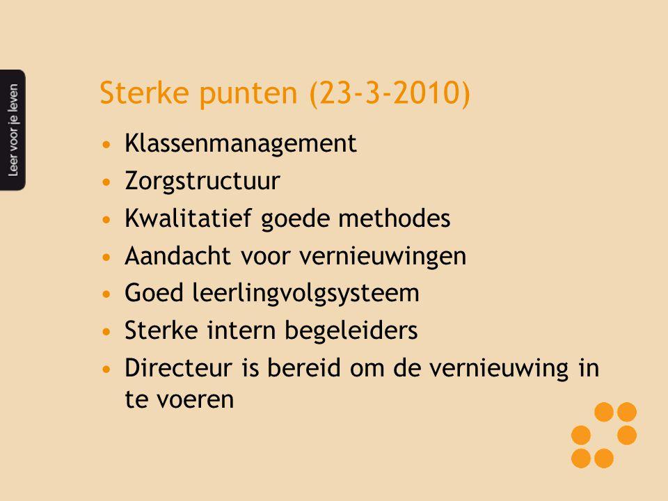 Sterke punten (23-3-2010) Klassenmanagement Zorgstructuur Kwalitatief goede methodes Aandacht voor vernieuwingen Goed leerlingvolgsysteem Sterke inter