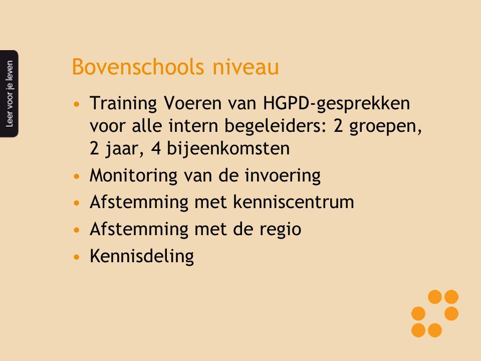 Bovenschools niveau Training Voeren van HGPD-gesprekken voor alle intern begeleiders: 2 groepen, 2 jaar, 4 bijeenkomsten Monitoring van de invoering A