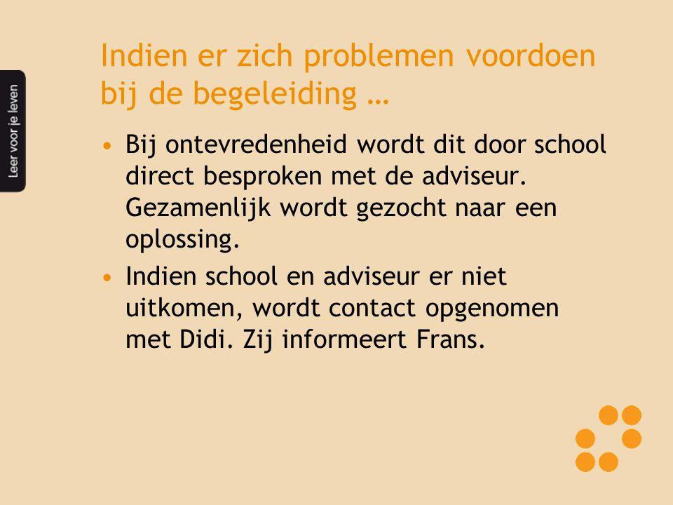 Indien er zich problemen voordoen bij de begeleiding … Bij ontevredenheid wordt dit door school direct besproken met de adviseur. Gezamenlijk wordt ge