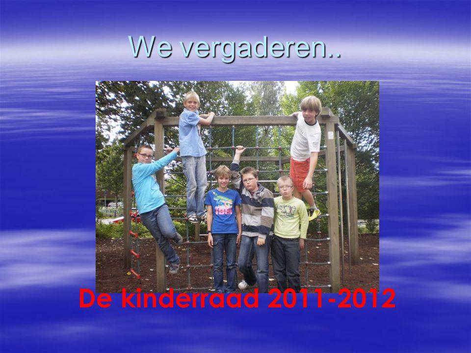 We vergaderen.. De kinderraad 2011-2012