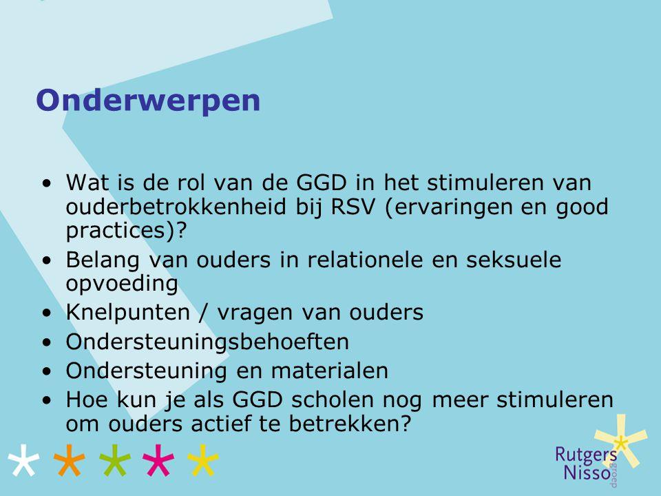 Onderwerpen Wat is de rol van de GGD in het stimuleren van ouderbetrokkenheid bij RSV (ervaringen en good practices)? Belang van ouders in relationele