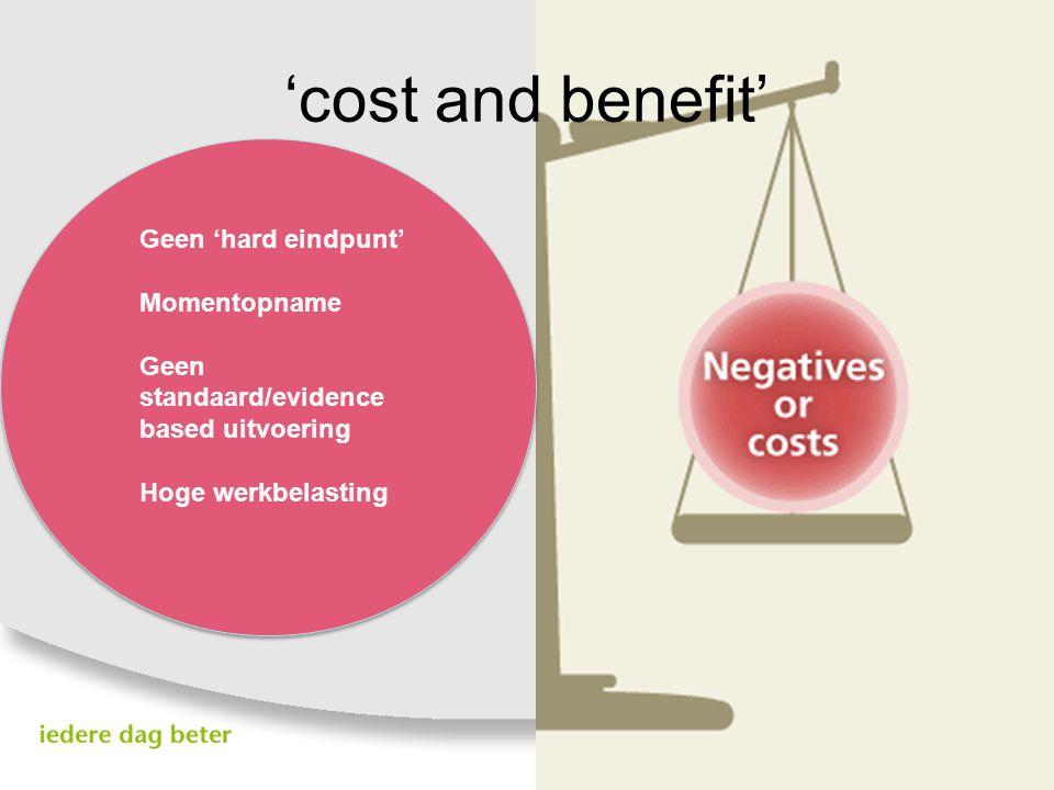 'cost and benefit' Geen 'hard eindpunt' Momentopname Geen standaard/evidence based uitvoering Hoge werkbelasting