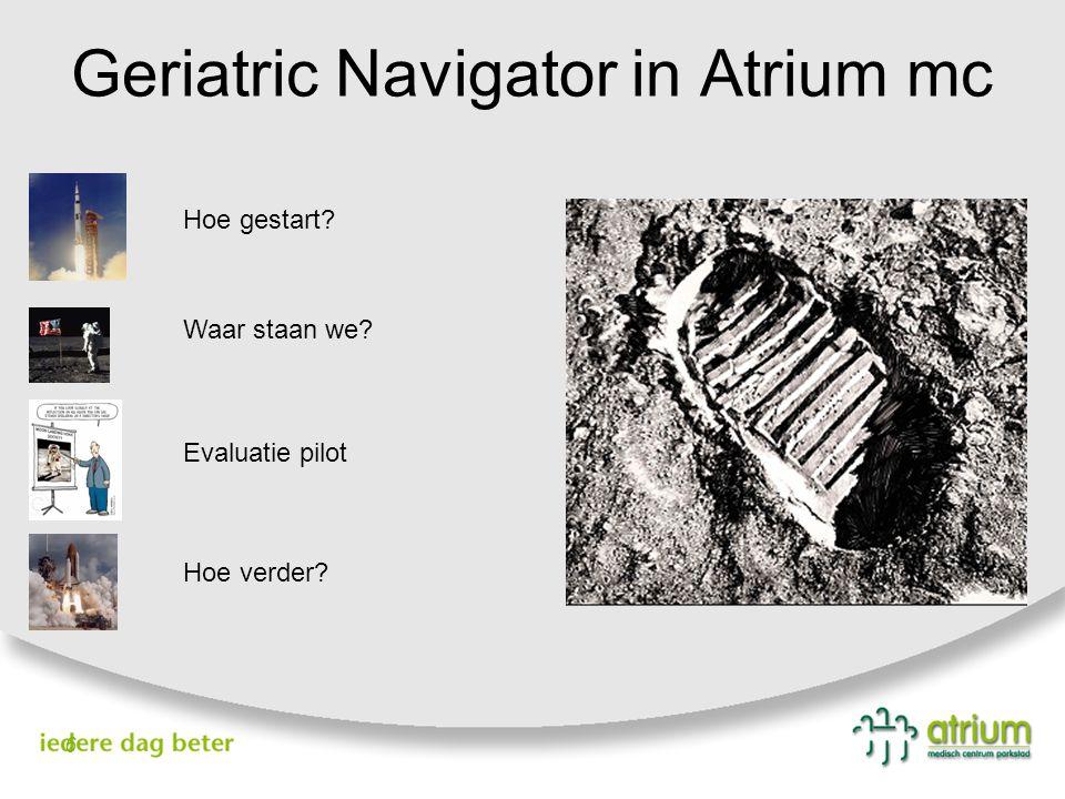Geriatric Navigator in Atrium mc 6 Hoe gestart? Evaluatie pilot Waar staan we? Hoe verder?