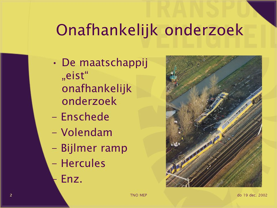"""do 19 dec. 2002TNO MEP2 Onafhankelijk onderzoek De maatschappij """"eist"""" onafhankelijk onderzoek - Enschede - Volendam - Bijlmer ramp - Hercules - Enz."""