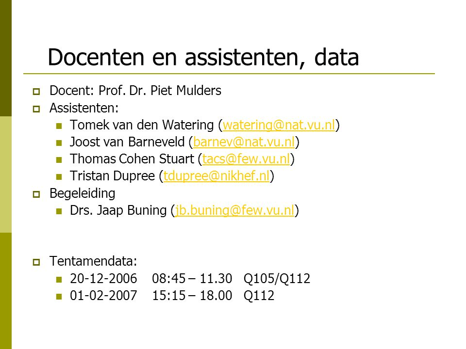 Docenten en assistenten, data  Docent: Prof. Dr.