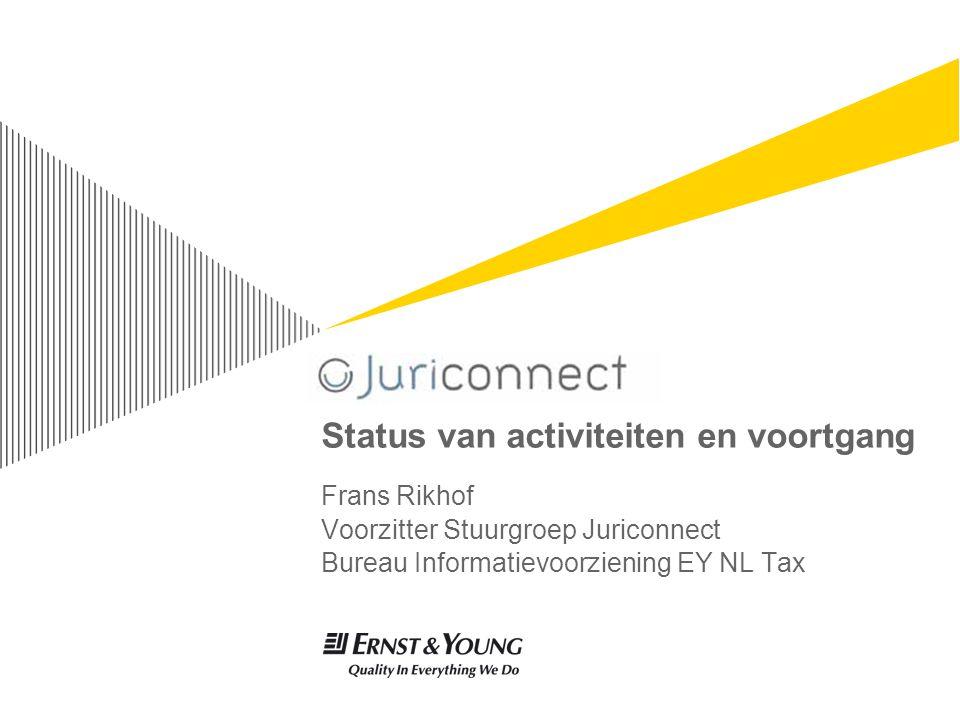 Status van activiteiten en voortgang Frans Rikhof Voorzitter Stuurgroep Juriconnect Bureau Informatievoorziening EY NL Tax