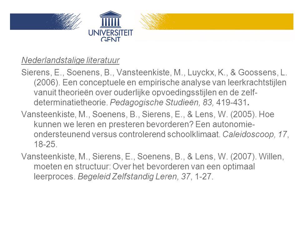 Relevante literatuur Nederlandstalige literatuur Sierens, E., Soenens, B., Vansteenkiste, M., Luyckx, K., & Goossens, L. (2006). Een conceptuele en em