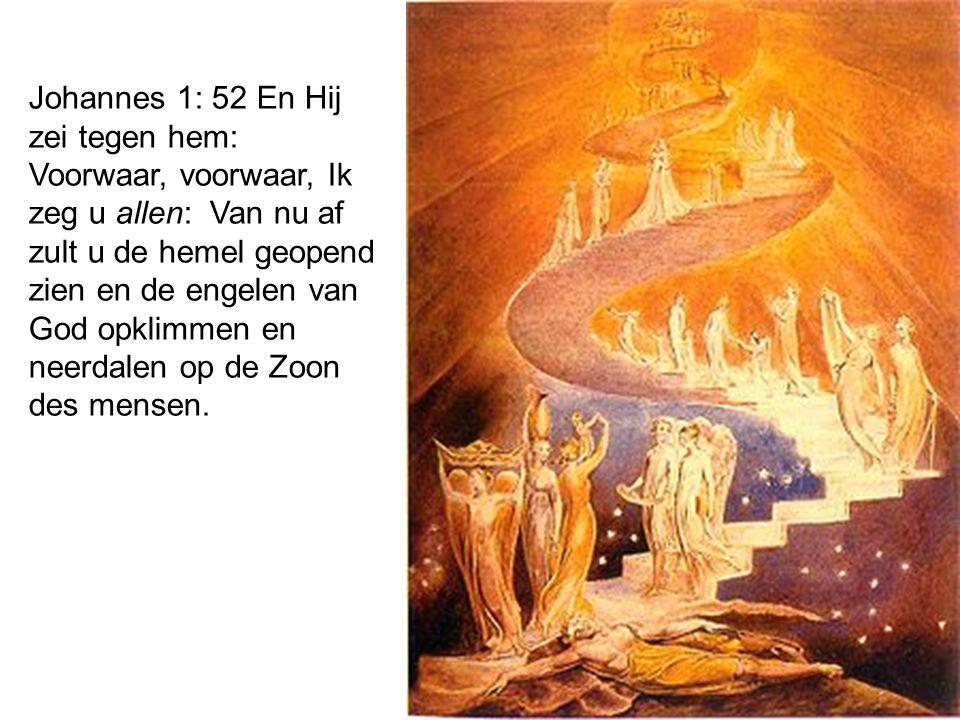 Johannes 1: 52 En Hij zei tegen hem: Voorwaar, voorwaar, Ik zeg u allen: Van nu af zult u de hemel geopend zien en de engelen van God opklimmen en nee
