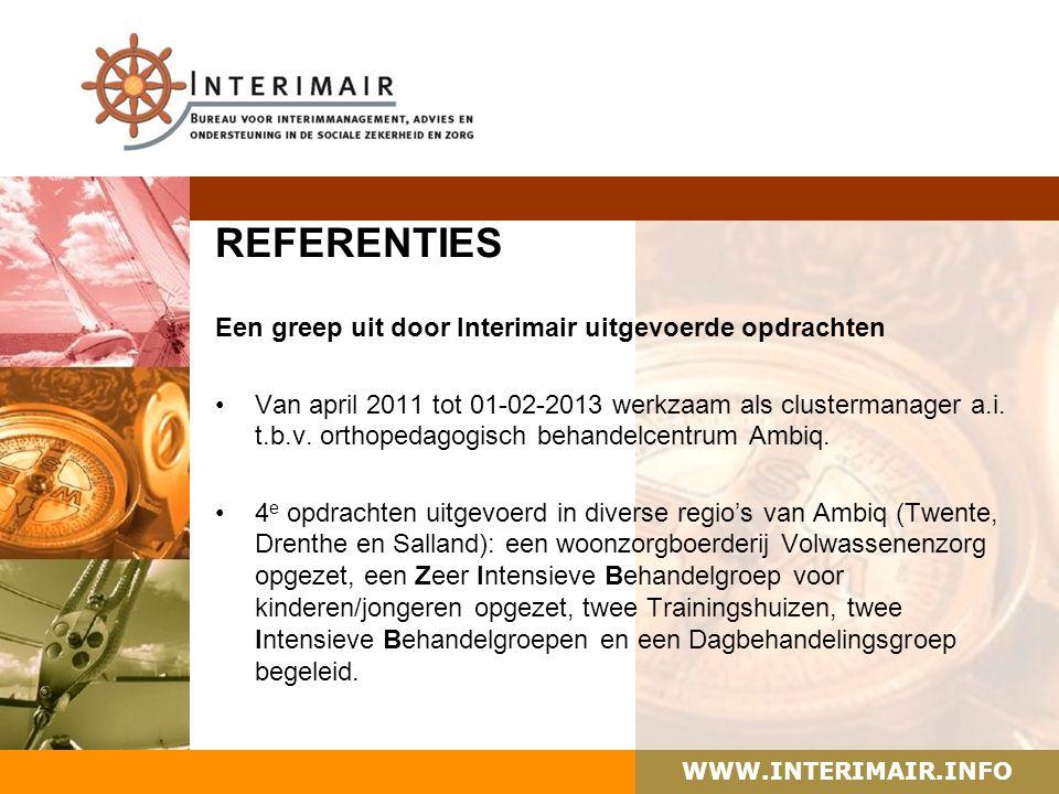 WWW.INTERIMAIR.INFO REFERENTIES Een greep uit door Interimair uitgevoerde opdrachten Van april 2011 tot 01-02-2013 werkzaam als clustermanager a.i. t.