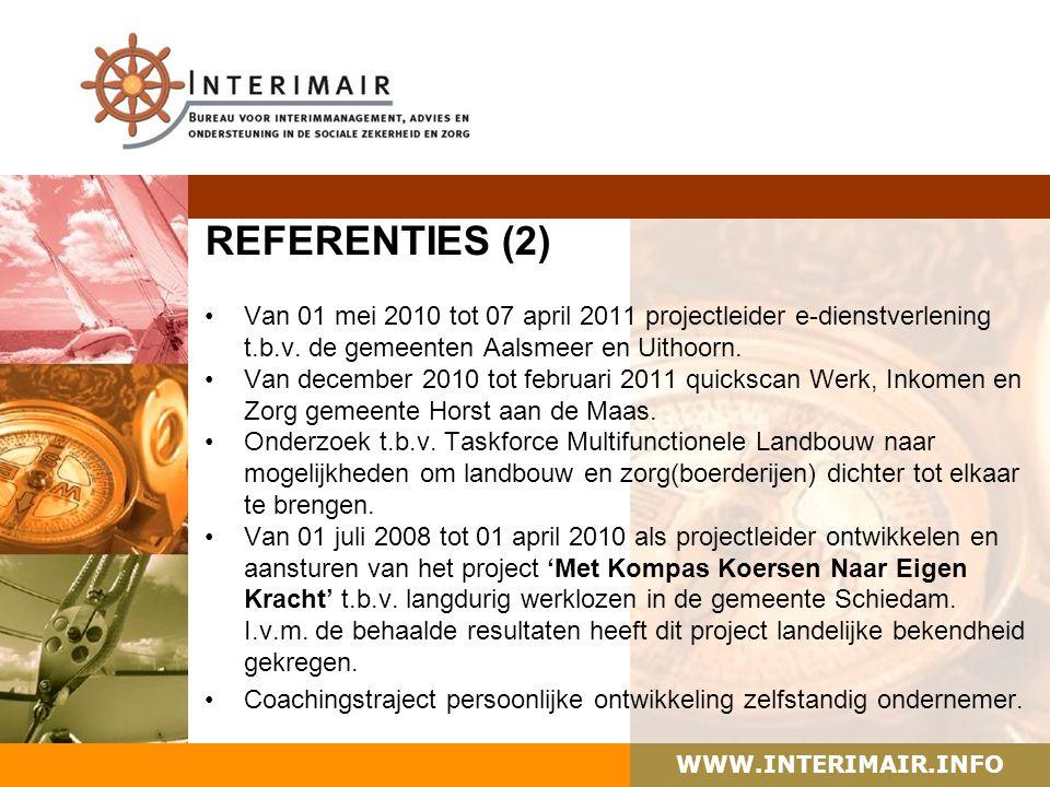 WWW.INTERIMAIR.INFO REFERENTIES (2) Van 01 mei 2010 tot 07 april 2011 projectleider e-dienstverlening t.b.v. de gemeenten Aalsmeer en Uithoorn. Van de