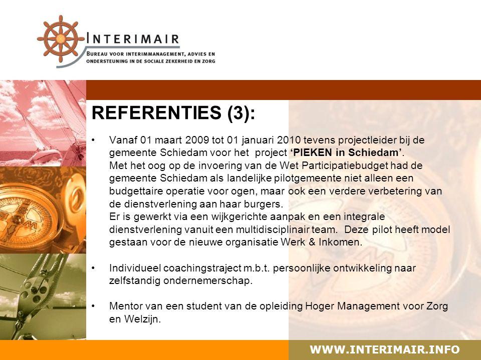 WWW.INTERIMAIR.INFO REFERENTIES (3): Vanaf 01 maart 2009 tot 01 januari 2010 tevens projectleider bij de gemeente Schiedam voor het project 'PIEKEN in Schiedam'.