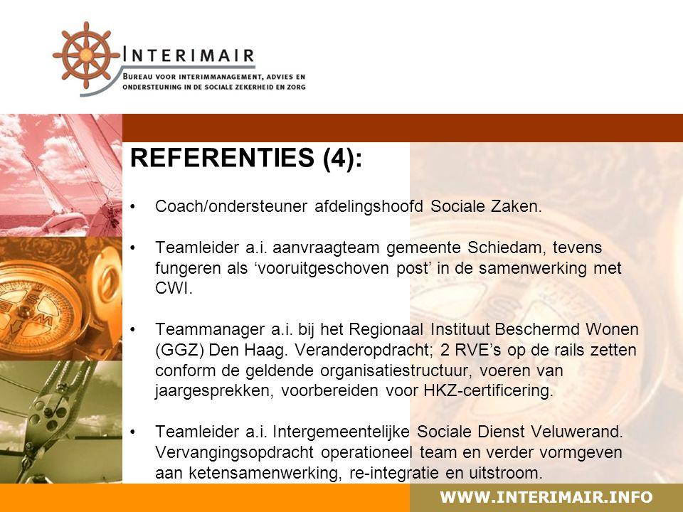 WWW.INTERIMAIR.INFO REFERENTIES (4): Coach/ondersteuner afdelingshoofd Sociale Zaken. Teamleider a.i. aanvraagteam gemeente Schiedam, tevens fungeren