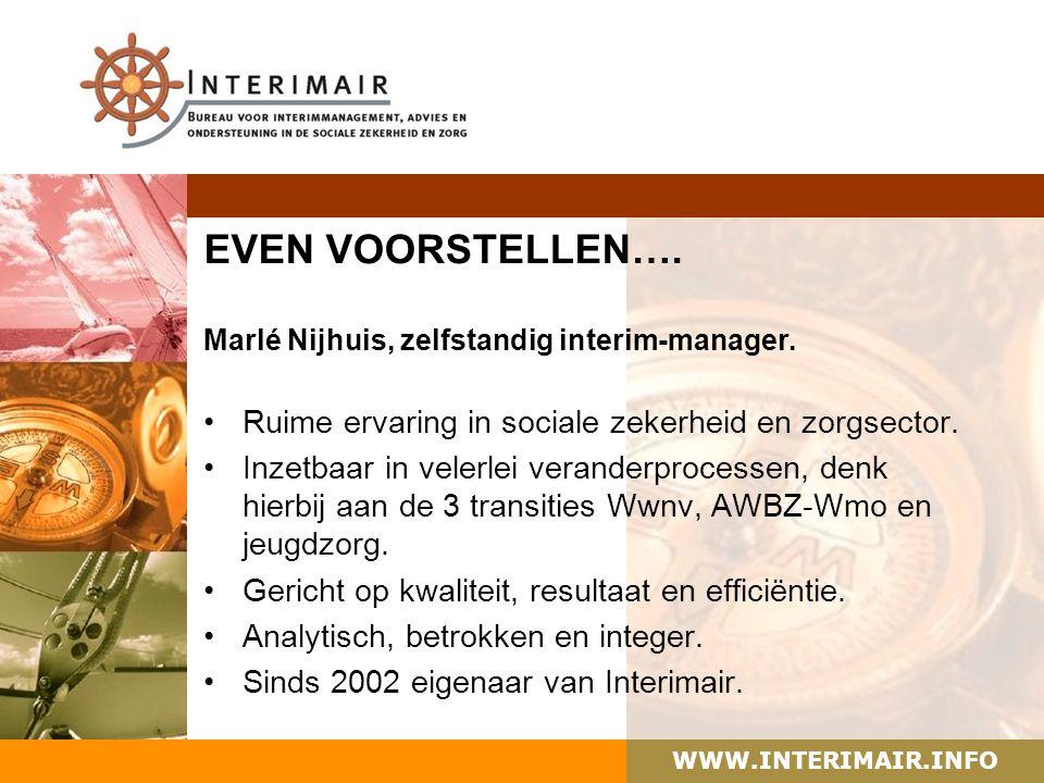 EVEN VOORSTELLEN…. Marlé Nijhuis, zelfstandig interim-manager. Ruime ervaring in sociale zekerheid en zorgsector. Inzetbaar in velerlei veranderproces