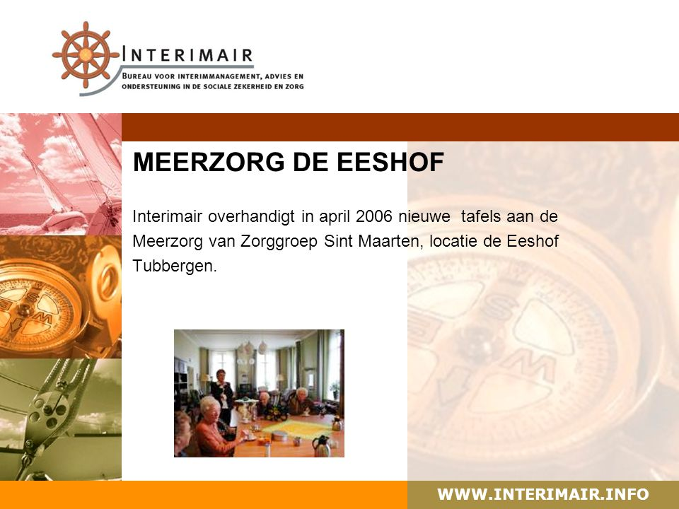 WWW.INTERIMAIR.INFO MEERZORG DE EESHOF Interimair overhandigt in april 2006 nieuwe tafels aan de Meerzorg van Zorggroep Sint Maarten, locatie de Eesho