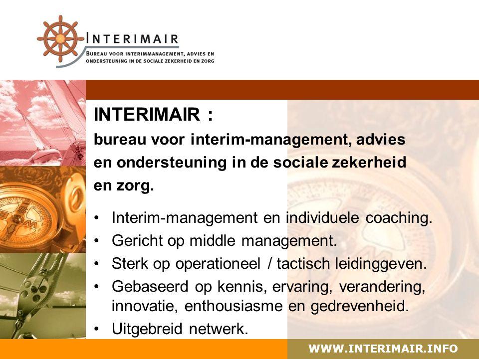 WWW.INTERIMAIR.INFO INTERIMAIR : bureau voor interim-management, advies en ondersteuning in de sociale zekerheid en zorg. Interim-management en indivi