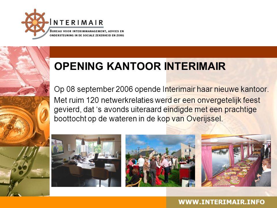 WWW.INTERIMAIR.INFO OPENING KANTOOR INTERIMAIR Op 08 september 2006 opende Interimair haar nieuwe kantoor. Met ruim 120 netwerkrelaties werd er een on