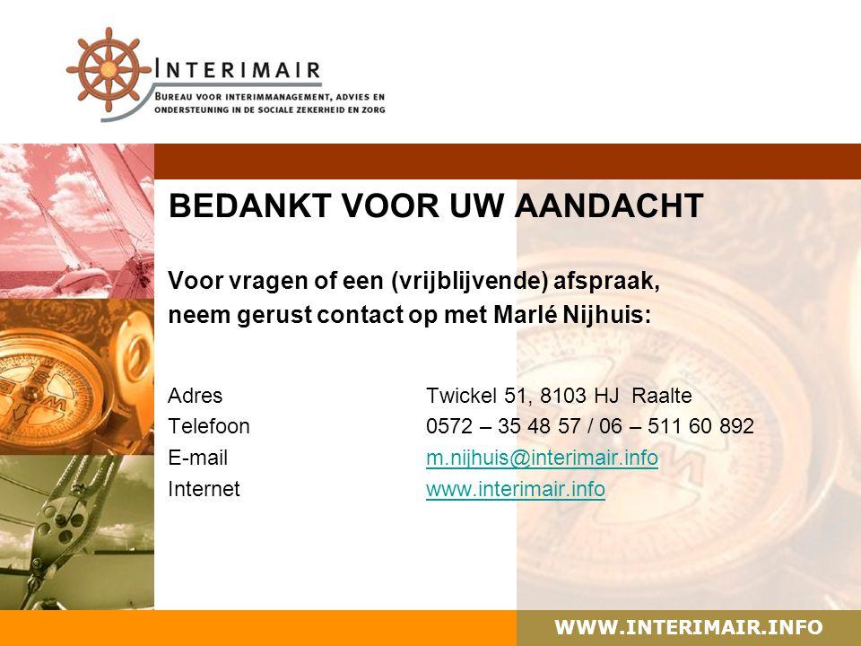 WWW.INTERIMAIR.INFO BEDANKT VOOR UW AANDACHT Voor vragen of een (vrijblijvende) afspraak, neem gerust contact op met Marlé Nijhuis: AdresTwickel 51, 8