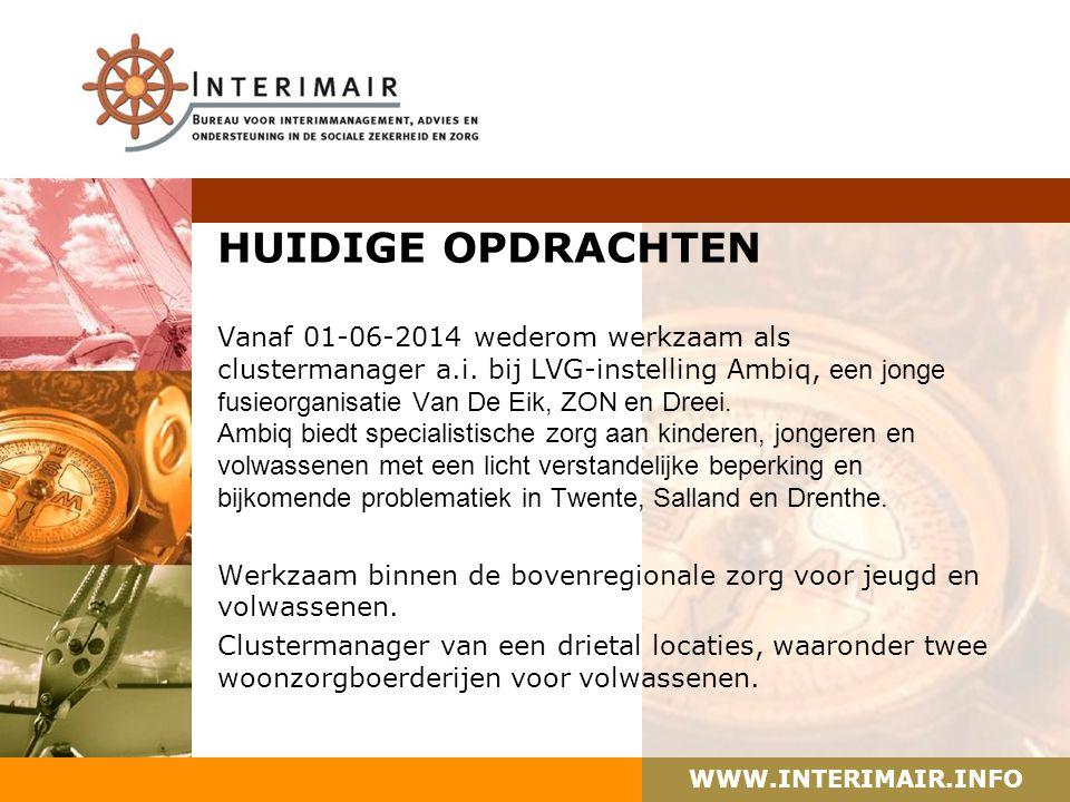 WWW.INTERIMAIR.INFO HUIDIGE OPDRACHTEN Vanaf 01-06-2014 wederom werkzaam als clustermanager a.i. bij LVG-instelling Ambiq, een jonge fusieorganisatie