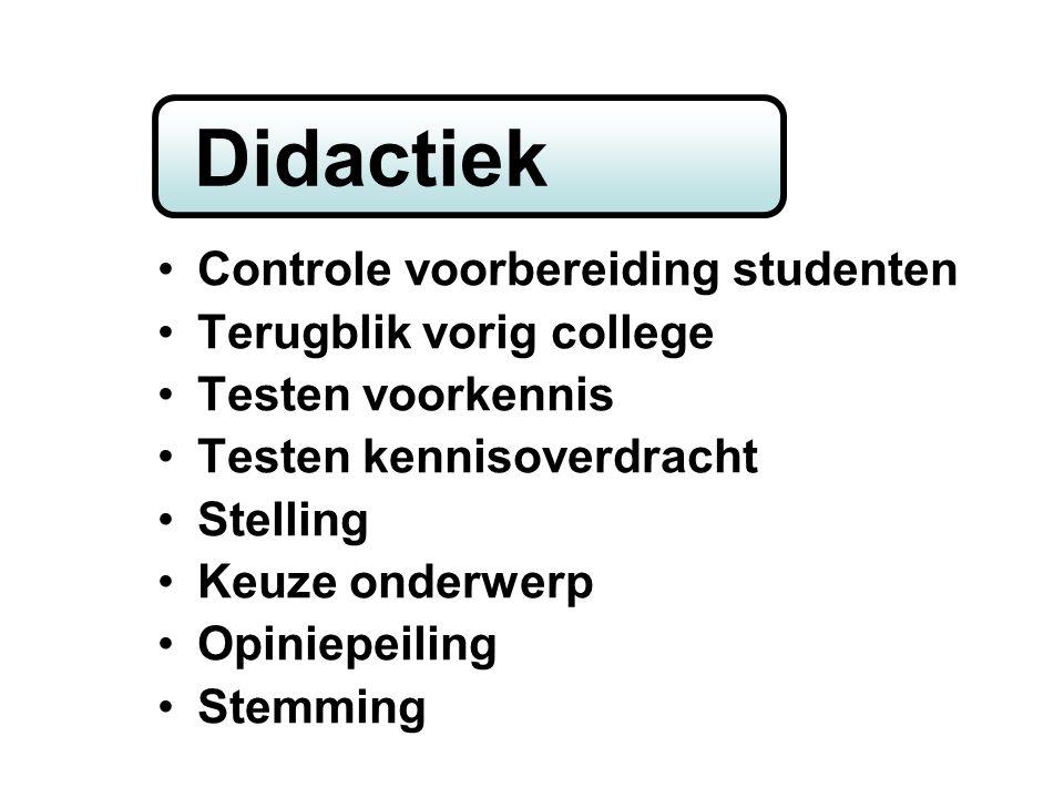 home Controle voorbereiding studenten Terugblik vorig college Testen voorkennis Testen kennisoverdracht Stelling Keuze onderwerp Opiniepeiling Stemming Didactiek