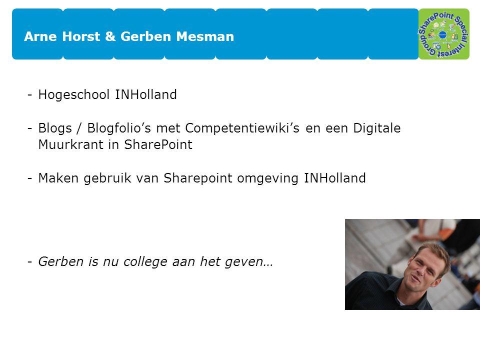 Arne Horst & Gerben Mesman -Hogeschool INHolland -Blogs / Blogfolio's met Competentiewiki's en een Digitale Muurkrant in SharePoint -Maken gebruik van