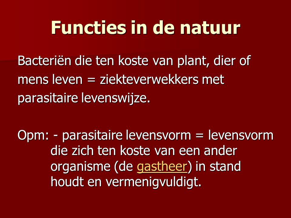 Bacteriën die ten koste van plant, dier of mens leven = ziekteverwekkers met parasitaire levenswijze. Opm: - parasitaire levensvorm = levensvorm die z