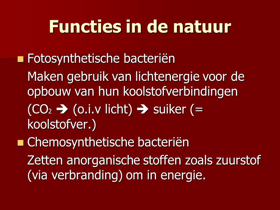 Fotosynthetische bacteriën Fotosynthetische bacteriën Maken gebruik van lichtenergie voor de opbouw van hun koolstofverbindingen (CO 2  (o.i.v licht)